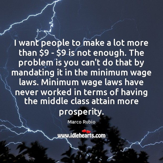 I want people to make a lot more than $9 – $9 is not Marco Rubio Picture Quote