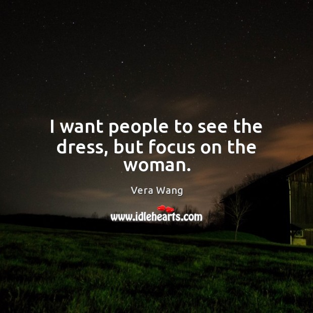 I want people to see the dress, but focus on the woman. Image