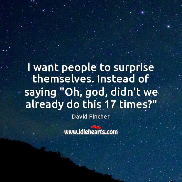 """I want people to surprise themselves. Instead of saying """"Oh, God, didn't Image"""