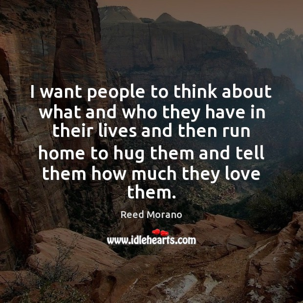 I want people to think about what and who they have in Hug Quotes Image