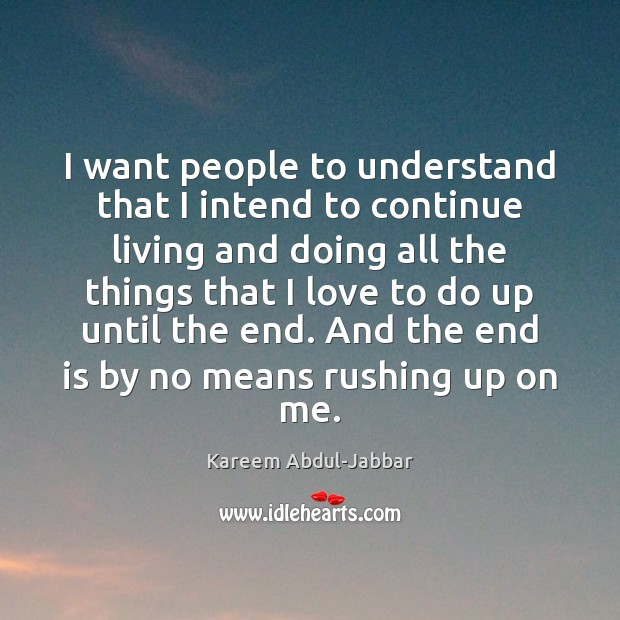 I want people to understand that I intend to continue living and Image