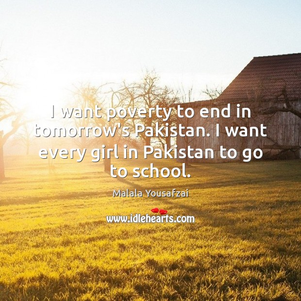 I want poverty to end in tomorrow's Pakistan. I want every girl Malala Yousafzai Picture Quote