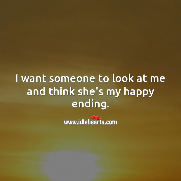 I want someone to look at me and think she's my happy ending. Love Forever Quotes Image