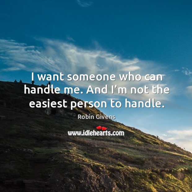 I want someone who can handle me. And I'm not the easiest person to handle. Image