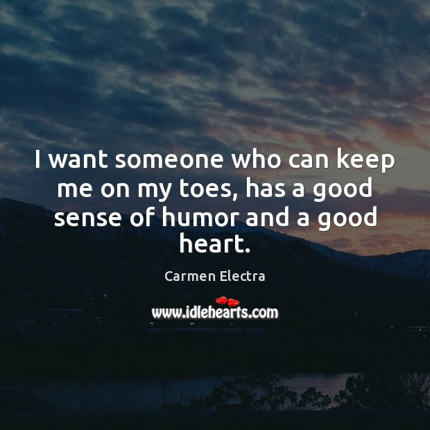 I want someone who can keep me on my toes, has a good sense of humor and a good heart. Image