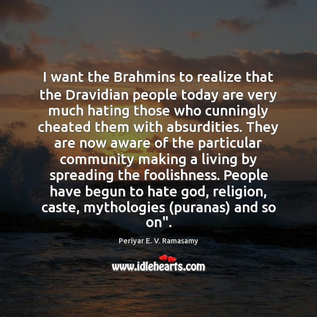 I want the Brahmins to realize that the Dravidian people today are Image