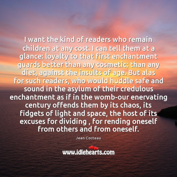 I want the kind of readers who remain children at any cost. Image