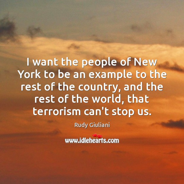 I want the people of New York to be an example to Rudy Giuliani Picture Quote
