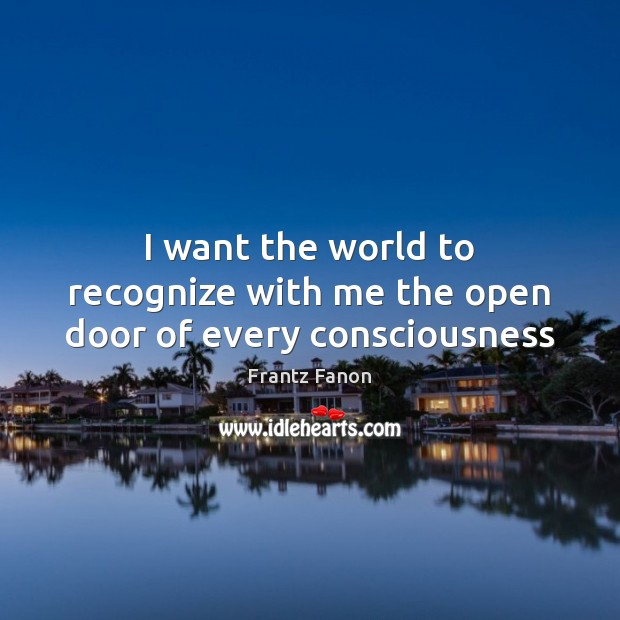 I want the world to recognize with me the open door of every consciousness Image