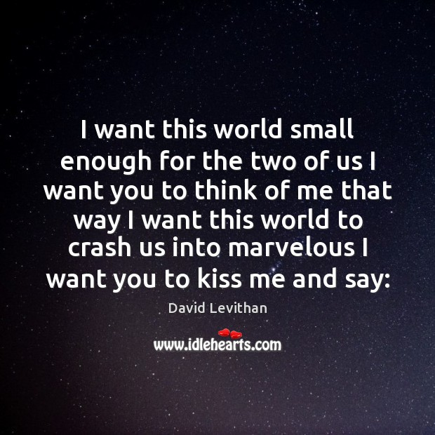 I want this world small enough for the two of us I Image