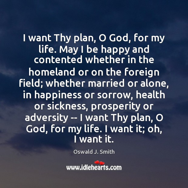 I want Thy plan, O God, for my life. May I be Image