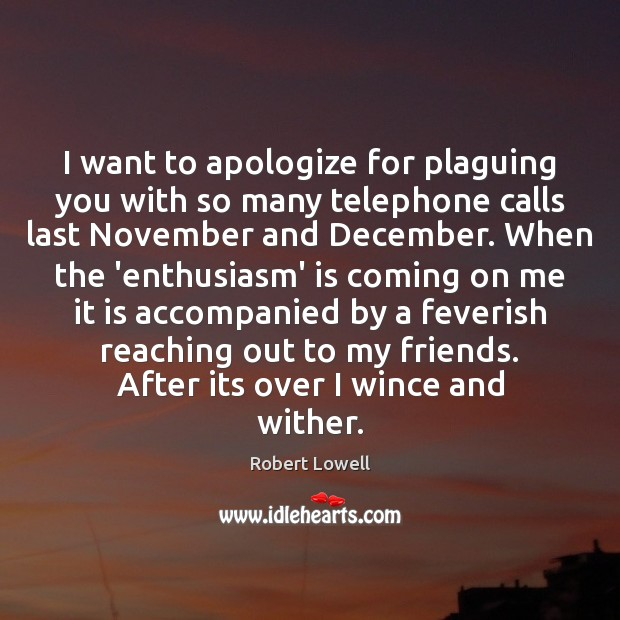 I want to apologize for plaguing you with so many telephone calls Image