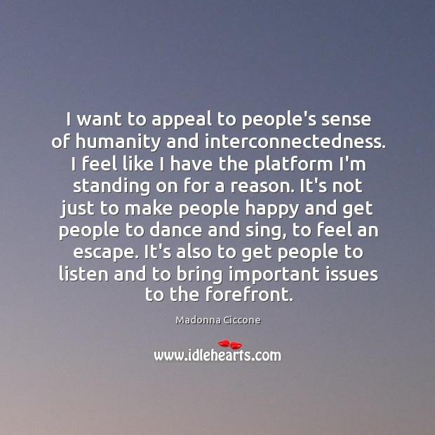 I want to appeal to people's sense of humanity and interconnectedness. I Image