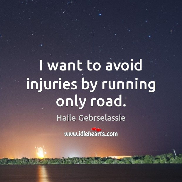 Image, I want to avoid injuries by running only road.