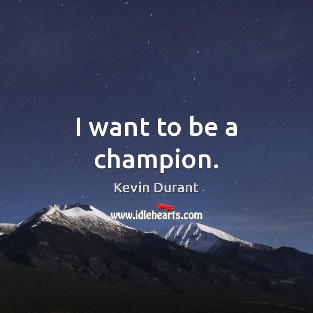 Image, I want to be a champion.