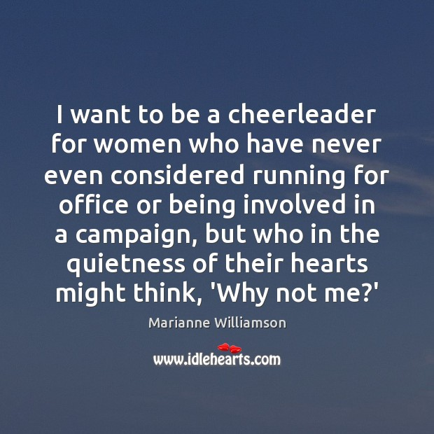 I want to be a cheerleader for women who have never even Marianne Williamson Picture Quote