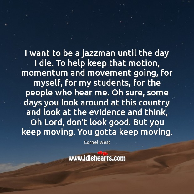 Image, I want to be a jazzman until the day I die. To