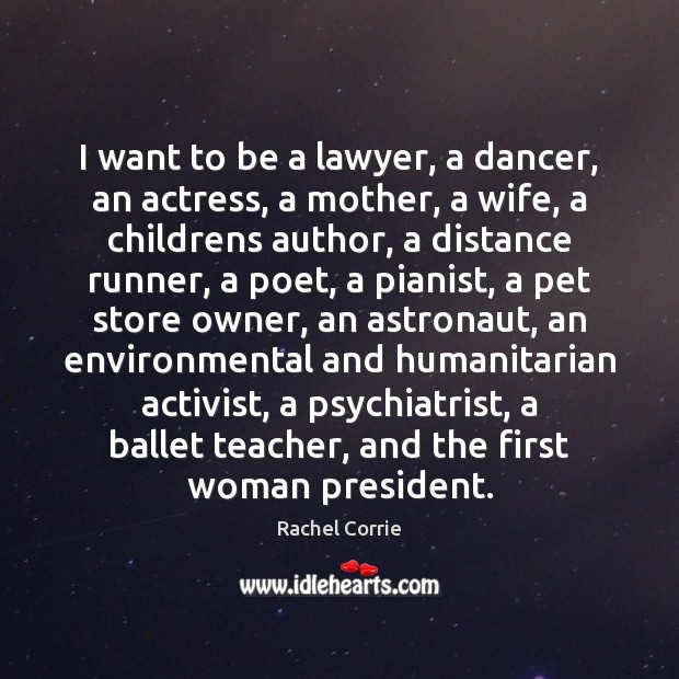 I want to be a lawyer, a dancer, an actress, a mother, Rachel Corrie Picture Quote