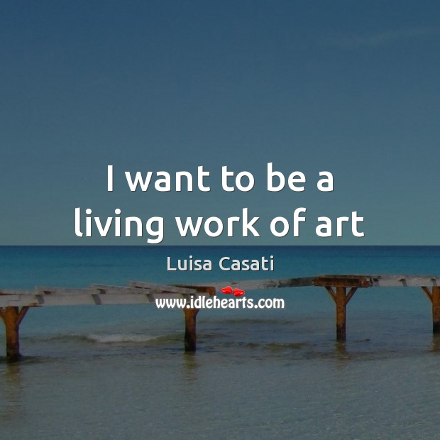 I want to be a living work of art Image