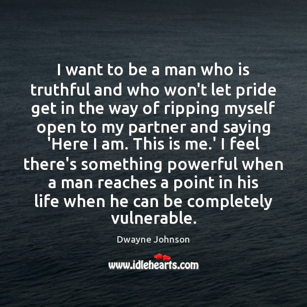 I want to be a man who is truthful and who won't Dwayne Johnson Picture Quote
