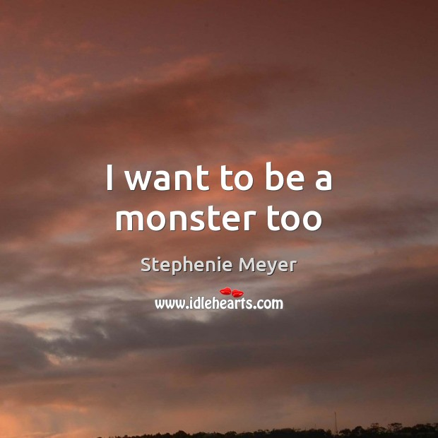 I want to be a monster too Image