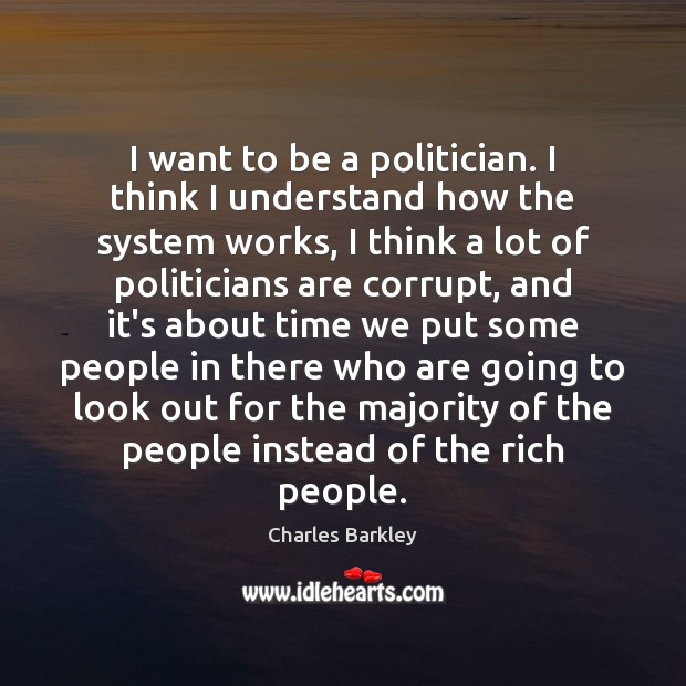 I want to be a politician. I think I understand how the Charles Barkley Picture Quote