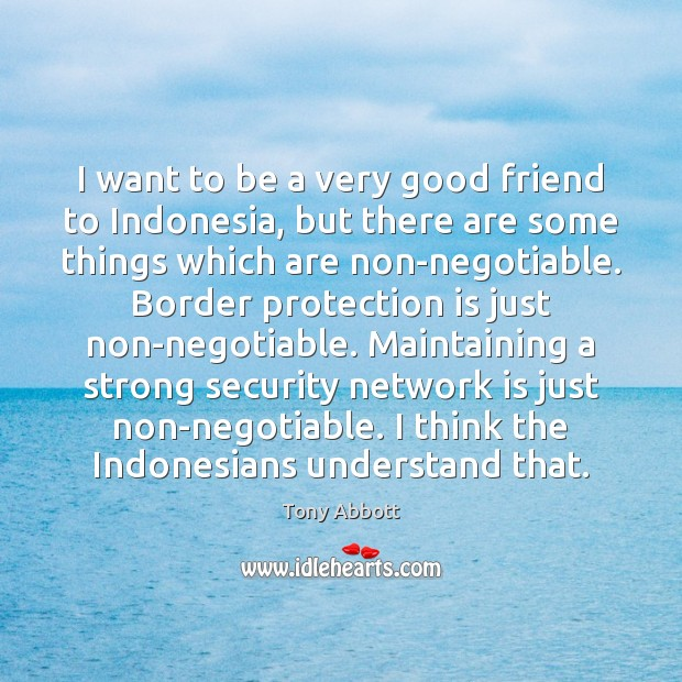 I want to be a very good friend to Indonesia, but there Tony Abbott Picture Quote