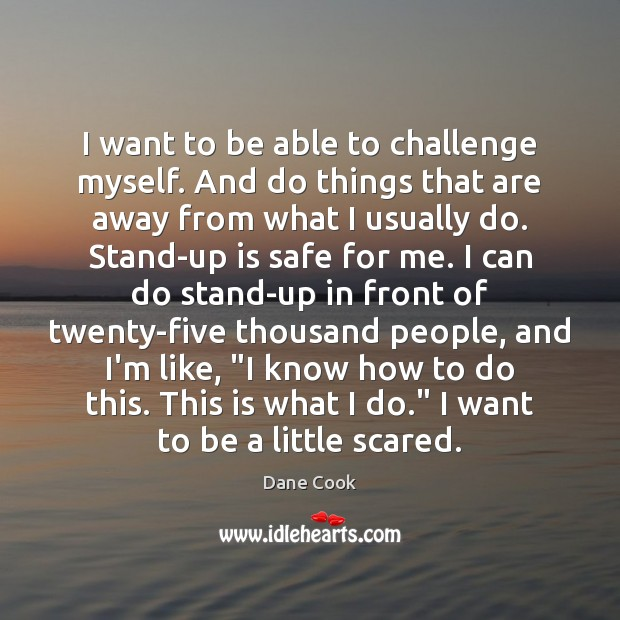 Image, I want to be able to challenge myself. And do things that