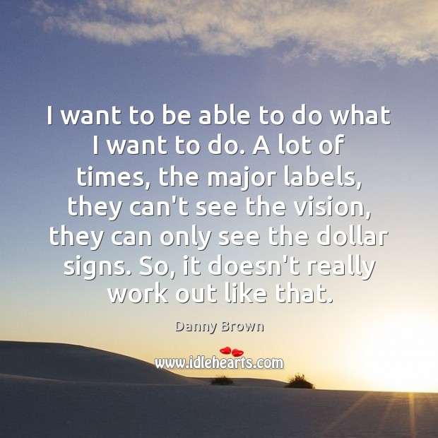 I want to be able to do what I want to do. Image