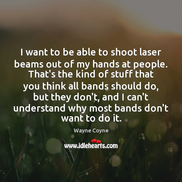 I want to be able to shoot laser beams out of my Wayne Coyne Picture Quote