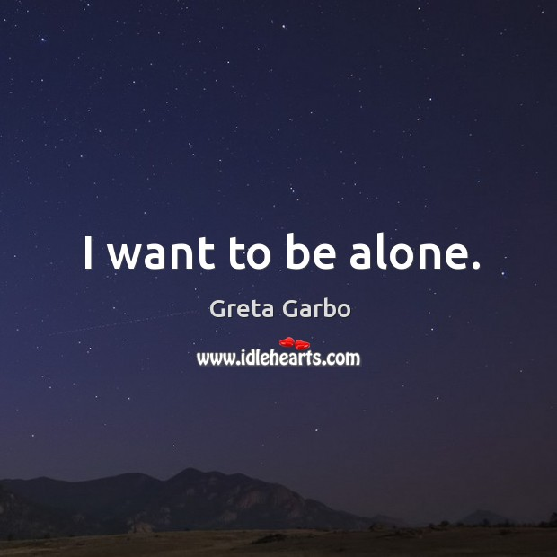 I want to be alone. Greta Garbo Picture Quote