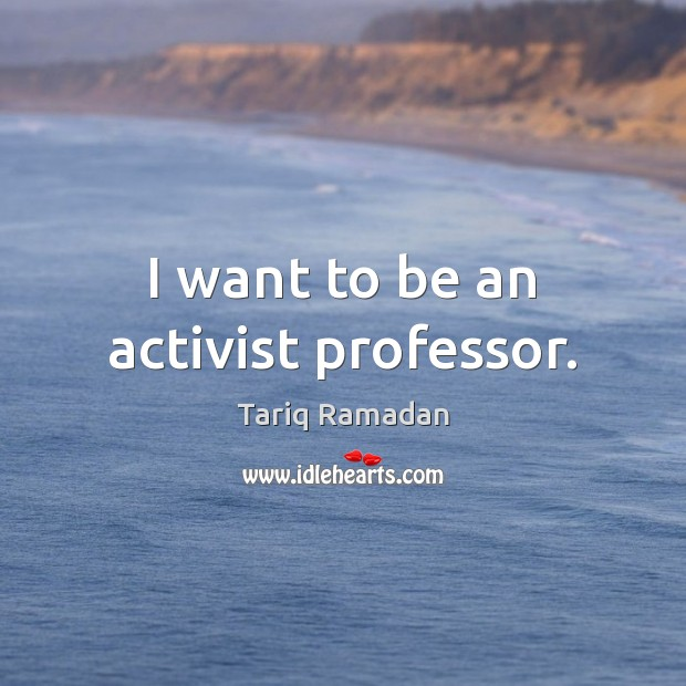 I want to be an activist professor. Image
