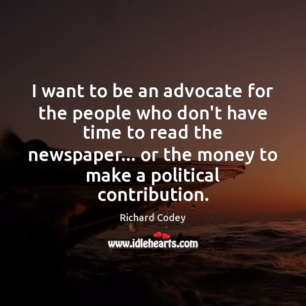 I want to be an advocate for the people who don't have Image