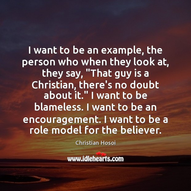 I want to be an example, the person who when they look Image