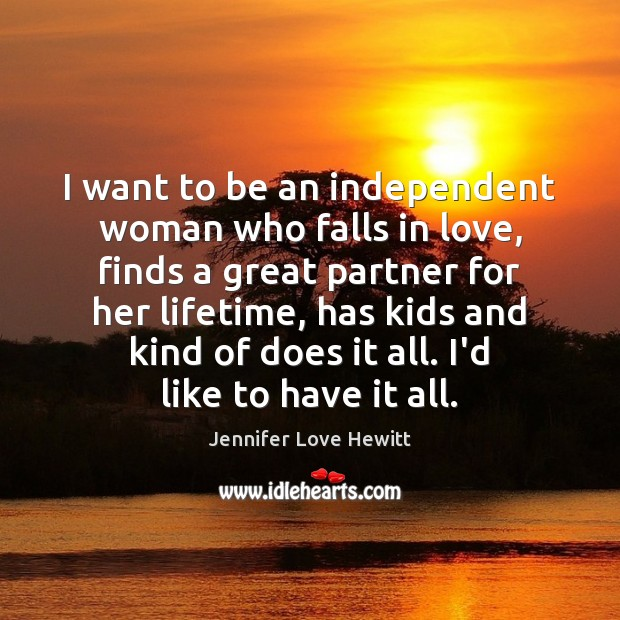 I want to be an independent woman who falls in love, finds Jennifer Love Hewitt Picture Quote
