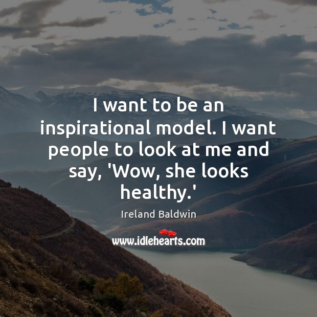 I want to be an inspirational model. I want people to look Image