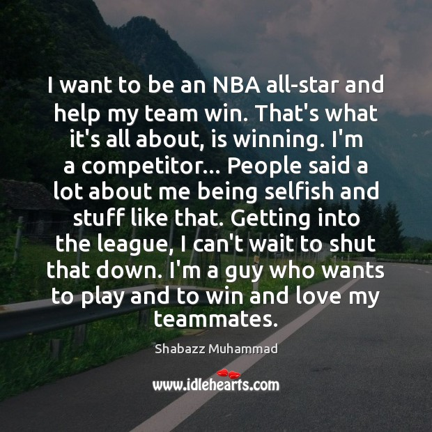 I want to be an NBA all-star and help my team win. Selfish Quotes Image
