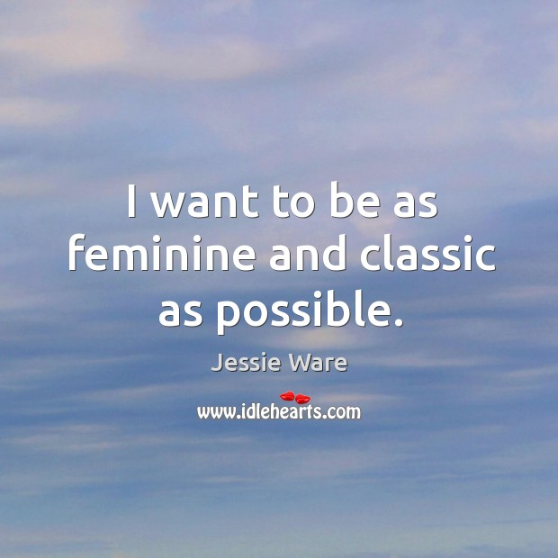 I want to be as feminine and classic as possible. Image