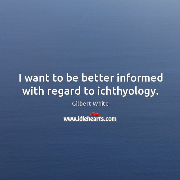 Image, I want to be better informed with regard to ichthyology.