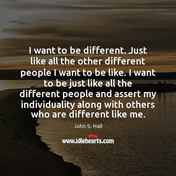 Image, I want to be different. Just like all the other different people