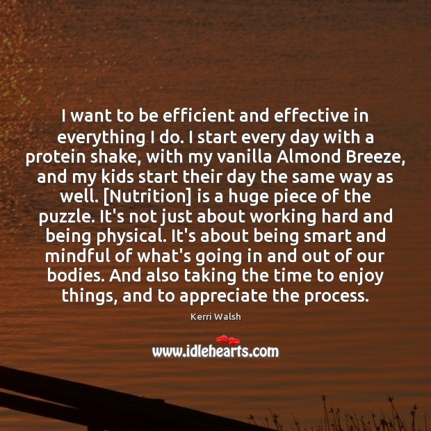 I want to be efficient and effective in everything I do. I Kerri Walsh Picture Quote