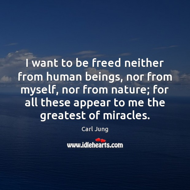 Carl Jung Picture Quote image saying: I want to be freed neither from human beings, nor from myself,