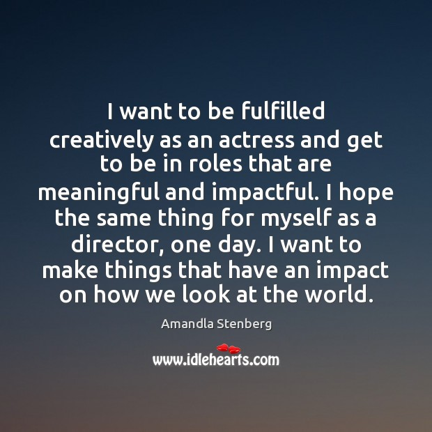 Image, I want to be fulfilled creatively as an actress and get to