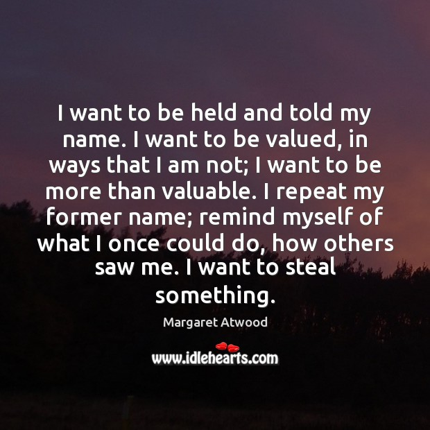 I want to be held and told my name. I want to Image