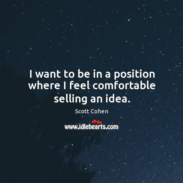 I want to be in a position where I feel comfortable selling an idea. Image