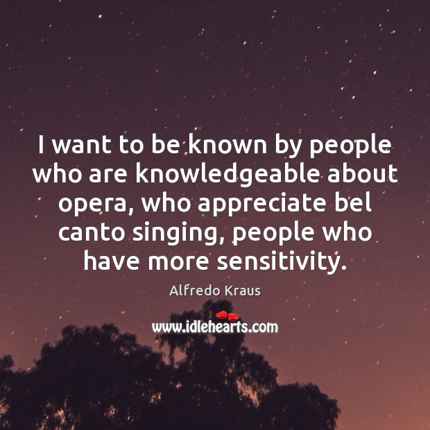Image, I want to be known by people who are knowledgeable about opera,