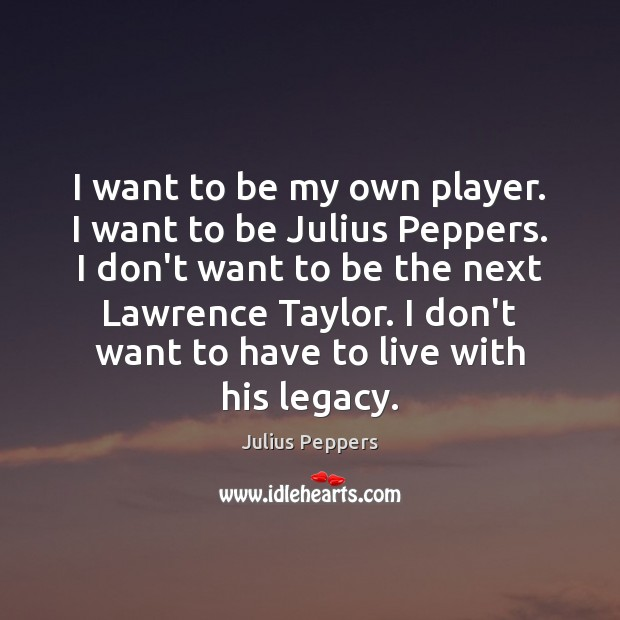 I want to be my own player. I want to be Julius Image