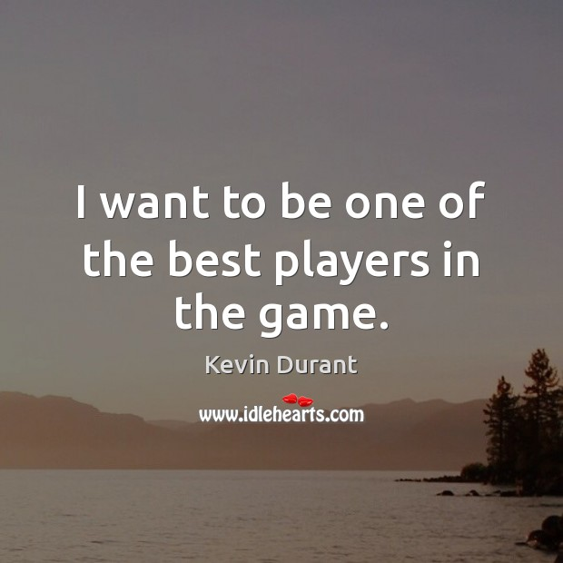 Image about I want to be one of the best players in the game.