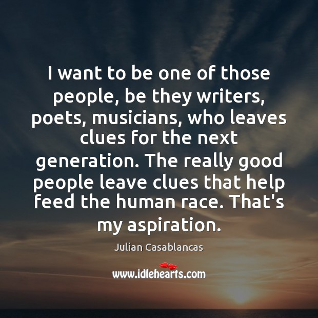 I want to be one of those people, be they writers, poets, Julian Casablancas Picture Quote