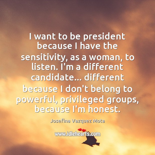 I want to be president because I have the sensitivity, as a Image